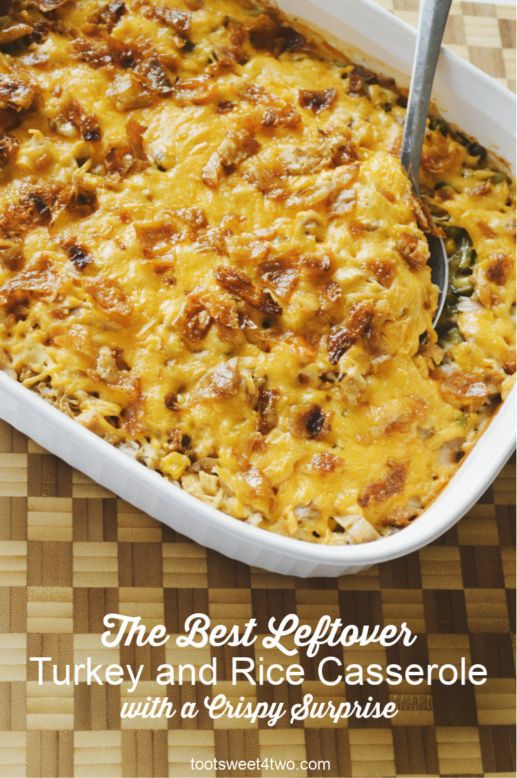 The Best Leftover Turkey And Rice Casserole With A Crispy Surprise Toot Sweet 4 Two