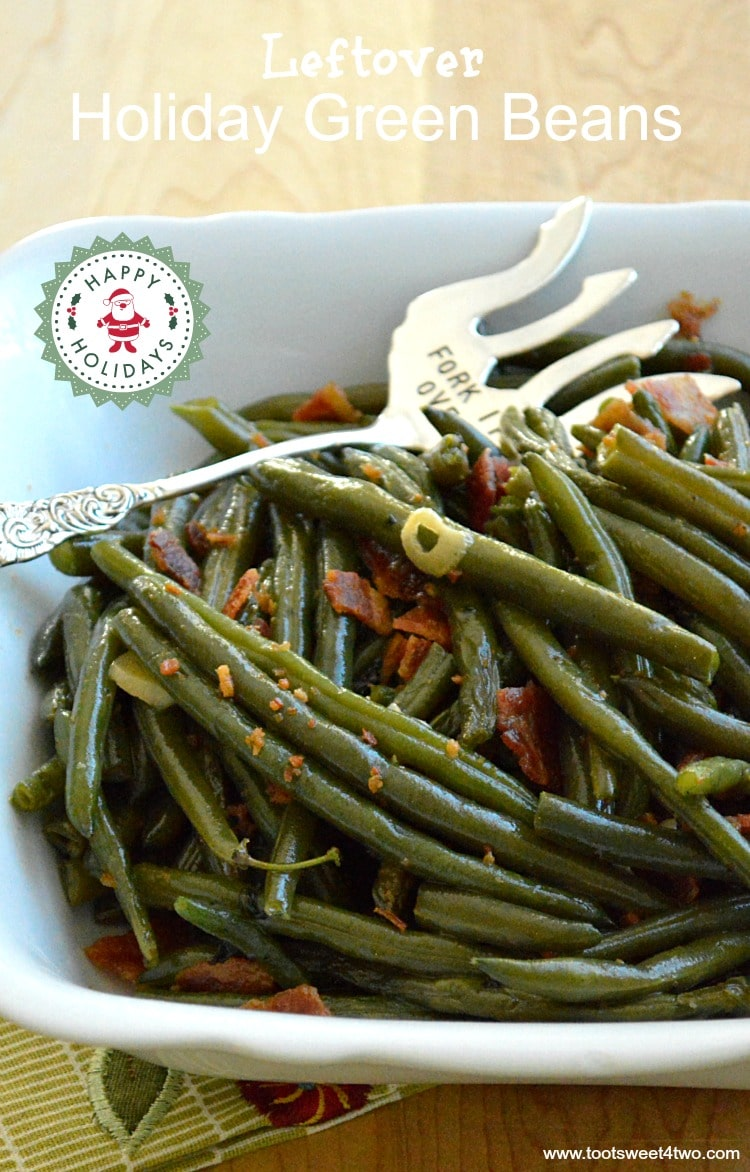 Leftover Holiday Garlicky Bacon Kissed Green Beans Toot Sweet 4 Two